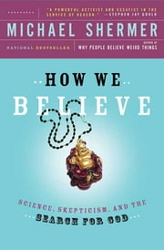 How We Believe - Science, Skepticism, and the Search for God ebook by Michael Shermer,Michael Shermer