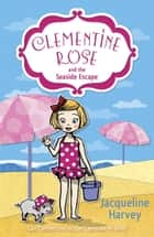 Clementine Rose and the Seaside Escape ebook by Jacqueline Harvey