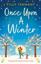 Once Upon a Winter - A totally perfect festive romantic comedy ebook by Tilly Tennant