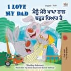 I Love My Dad ਮੈਂ ਆਪਣੇ ਡੈਡ ਨੂੰ ਪਿਆਰ ਕਰਦਾ ਹਾਂ - English Punjabi (Gurmukhi) Bilingual Collection ebook by Shelley Admont, KidKiddos Books