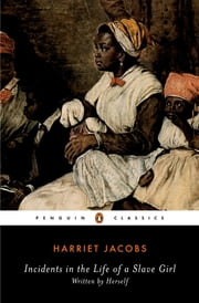 Incidents in the Life of a Slave Girl ebook by Harriet Jacobs,Nell Irvin Painter
