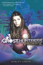Ghost Huntress Book 4: The Counseling ebook by Marley Gibson