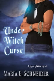 Under Witch Curse - A Moon Shadow Novel ebook by Maria Schneider