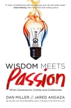 Wisdom Meets Passion - When Generations Collide and Collaborate ebook by Dan Miller, Jared Angaza