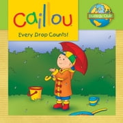 Caillou: Every Drop Counts - Ecology Club ebook by Sarah Margaret Johanson,Eric Sévigny