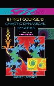 A First Course In Chaotic Dynamical Systems - Theory And Experiment ebook by Robert L. Devaney