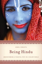 Being Hindu - Understanding a Peaceful Path in a Violent World ebook by Hindol Sengupta