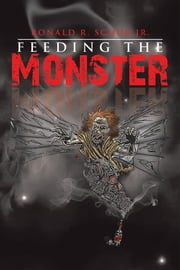 Feeding the Monster ebook by Ronald R. Schur Jr.