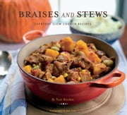 Braises and Stews - Everyday Slow-Cooked Recipes ebook by Kobo.Web.Store.Products.Fields.ContributorFieldViewModel