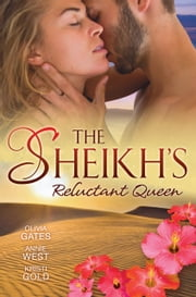 The Sheikh's Reluctant Queen - 3 Book Box Set ebook by Olivia Gates,Annie West,Kristi Gold