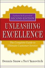Unleashing Excellence - The Complete Guide to Ultimate Customer Service ebook by Dennis Snow,Teri Yanovitch