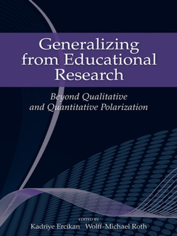 Generalizing from Educational Research - Beyond Qualitative and Quantitative Polarization ebook by