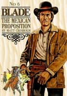 Blade 6: The Mexican Proposition ebook by
