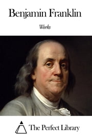 Works of Benjamin Franklin ebook by Benjamin Franklin