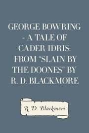 "George Bowring - A Tale Of Cader Idris: From ""Slain By The Doones"" By R. D. Blackmore ebook by R. D. Blackmore"