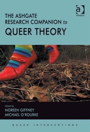 The Ashgate Research Companion to Queer Theory ebook by Noreen Giffney,Michael O'Rourke
