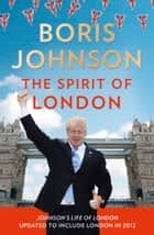 The Spirit of London ebook by Boris Johnson