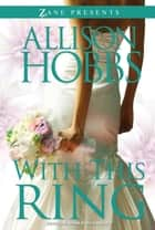 With This Ring - A Novel ebook by Allison Hobbs