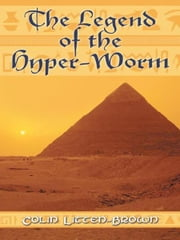 The Legend of the Hyper-Worm ebook by Colin Litten-Brown