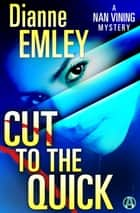 Cut to the Quick - A Novel ebook by Dianne Emley