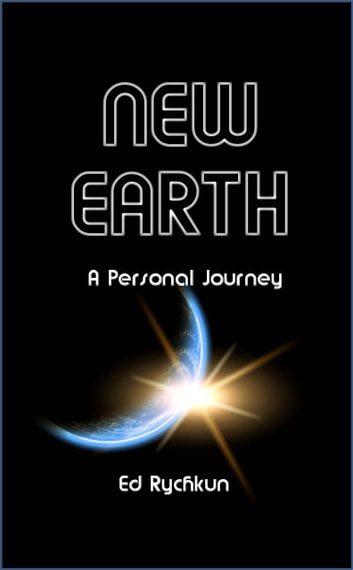 New Earth - A Personal Journey ebook by Ed Rychkun