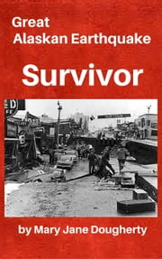Great Alaskan Earthquake Survivor ebook by Mary Jane Dougherty