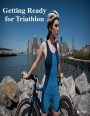 Getting Ready for Triathlon ebook by V.T.