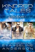 Kindred Tales Box Set Volume One ebook by Evangeline Anderson