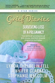 Grief Diaries - Surviving Loss of a Pregnancy ebook by Lynda Cheldelin Fell,Jennifer Clarke,Stephanie Malcolm
