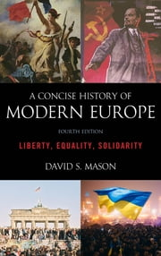 A Concise History of Modern Europe - Liberty, Equality, Solidarity ebook by David S. Mason