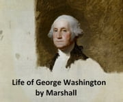 The Life of George Washington, all five volumes in a single file ebook by John Marshall