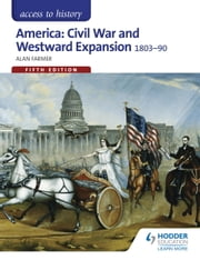 Access to History: America: Civil War and Westward Expansion 1803-1890 Fifth Edition ebook by Alan Farmer