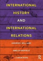 International History and International Relations ebook by Andrew J. Williams, Amelia Hadfield, J. Simon Rofe