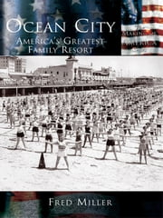 Ocean City - America's Greatest Family Resort ebook by Fred Miller