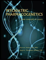 PSYCHIATRIC PHARMACOGENETICS - from concepts to cases ebook by David Durham, Ranjit Thirumaran