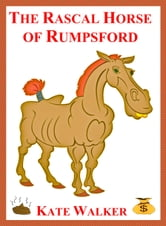 The Rascal Horse of Rumpsford: A Funny Story in Verse ebook by Kate Walker