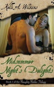 Midsummer Night's Delights - Naughty Nobles, #1 ebook by Kelli A. Wilkins