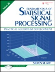 Fundamentals of Statistical Signal Processing, Volume III - Practical Algorithm Development ebook by Steven Kay