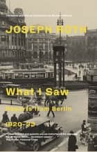 What I Saw - Reports From Berlin 1920-33 ebook by Joseph Roth, Michael Hofmann