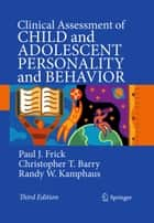 Clinical Assessment of Child and Adolescent Personality and Behavior ebook by Paul J. Frick,Christopher T. Barry,Randy W. Kamphaus