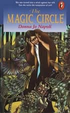 The Magic Circle ebook by Donna Jo Napoli