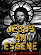 Jesus An Essene ebook by Edward Planta Nesbit