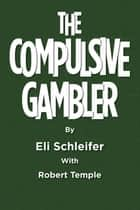 The Compulsive Gambler ebook by Eli Schleifer, Robert Temple