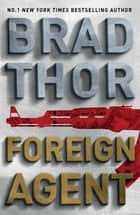 Foreign Agent ebook by Brad Thor