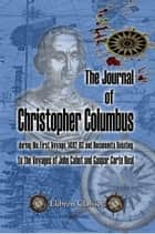The Journal of Christopher Columbus (during His First Voyage, 1492-93) and Documents Relating to the Voyages of John Cabot and Gaspar Corte Real. ebook by Christopher Columbus.,Clements R. Markham