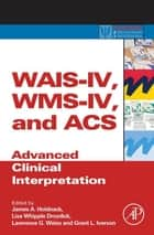 WAIS-IV, WMS-IV, and ACS - Advanced Clinical Interpretation ebook by James A. Holdnack, Lisa Drozdick, Lawrence G. Weiss,...