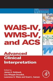 WAIS-IV, WMS-IV, and ACS - Advanced Clinical Interpretation ebook by James A. Holdnack,Lisa Drozdick,Lawrence G. Weiss,Grant L. Iverson
