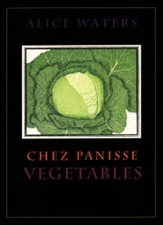 Chez Panisse Vegetables ebook by Alice L. Waters