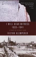 I Will Bear Witness, Volume 1 - A Diary of the Nazi Years: 1933-1941 ebook by Victor Klemperer, Martin Chalmers