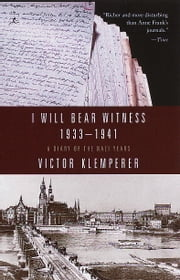 I Will Bear Witness, Volume 1 - A Diary of the Nazi Years: 1933-1941 ebook by Victor Klemperer,Martin Chalmers